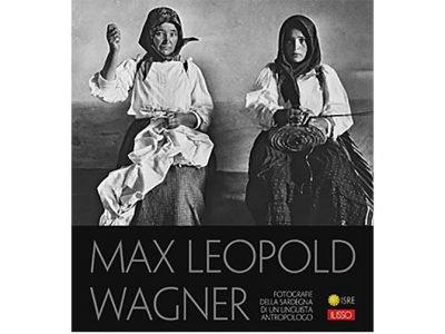 Il volume Max Leopold Wagner. Fotografie della Sardegna di un linguista antropologo, edito dalla Ilisso in collaborazione con l'ISRE